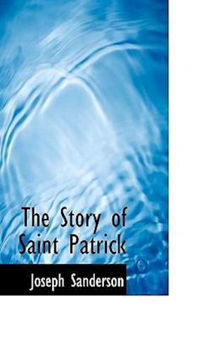 The Story of Saint Patrick af Joseph Sanderson
