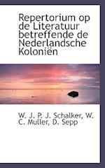 Repertorium Op de Literatuur Betreffende de Nederlandsche Koloni N af D. Sepp, W. J. P. J. Schalker, W. C. Muller