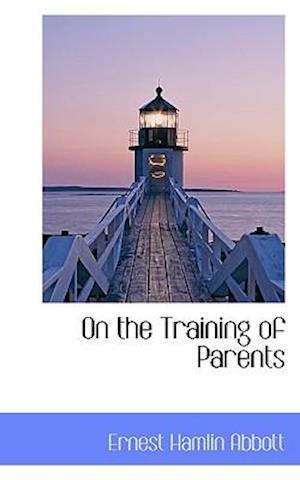 On the Training of Parents af Ernest Hamlin Abbott