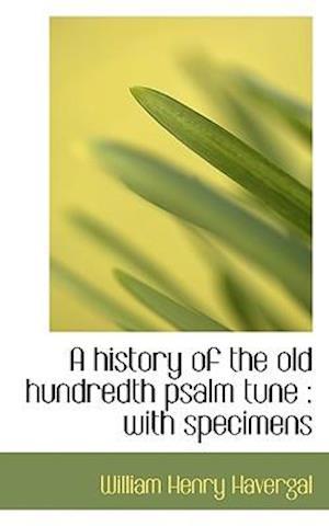 A History of the Old Hundredth Psalm Tune af William Henry Havergal