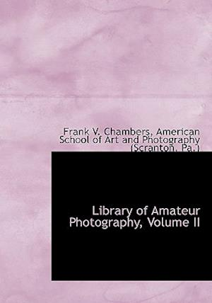 Library of Amateur Photography, Volume II af Frank V. Chambers