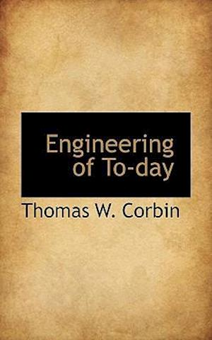 Engineering of To-Day af Thomas W. Corbin