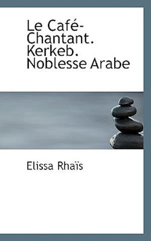 Le Cafe-Chantant. Kerkeb. Noblesse Arabe af Elissa Rhais, Elissa Rhas