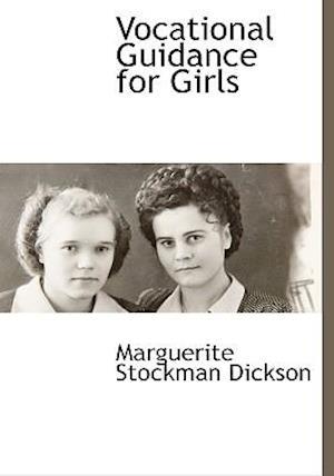 Vocational Guidance for Girls af Marguerite Dickson
