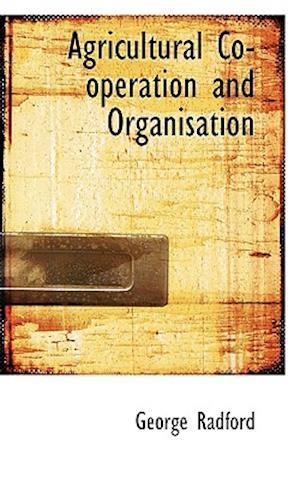 Agricultural Co-Operation and Organisation af George Radford