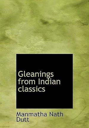 Gleanings from Indian Classics af Manmatha Nath Dutt