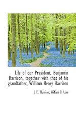 Life of Our President, Benjamin Harrison, Together with That of His Grandfather, William Henry Harri af J. E. Morrison, William B. Lane