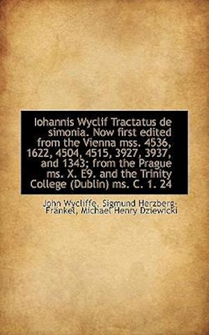Iohannis Wyclif Tractatus de Simonia. Now First Edited from the Vienna Mss. 4536, 1622, 4504, 4515, af Michael Henry Dziewicki, John Wycliffe, Sigmund Herzberg-Frnkel
