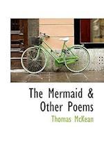 The Mermaid & Other Poems af Thomas McKean