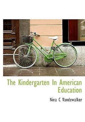 The Kindergarten in American Education af Nina C. Vandewalker