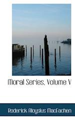 Moral Series, Volume V af Roderick Aloysius Maceachen