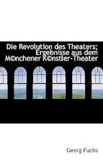 Die Revolution Des Theaters; Ergebnisse Aus Dem M(c)Nchener K(c)Nstler-Theater af Georg Fuchs