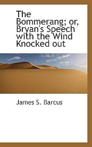The Bommerang; Or, Bryan's Speech with the Wind Knocked Out af James S. Barcus
