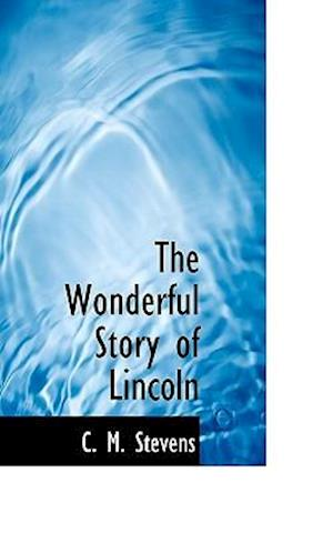 The Wonderful Story of Lincoln af C. M. Stevens