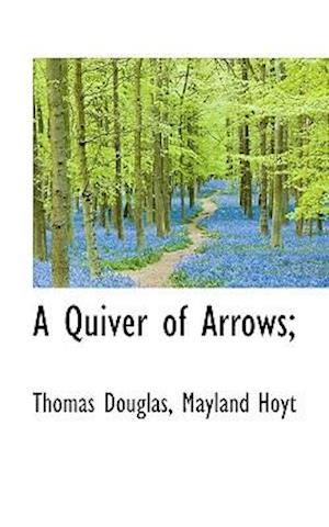 A Quiver of Arrows; af Mayland Hoyt, Thomas Douglas