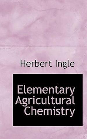 Elementary Agricultural Chemistry af Herbert Ingle