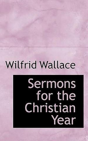 Sermons for the Christian Year af Wilfrid Wallace