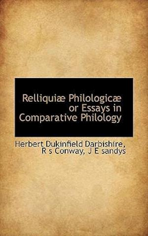 Relliqui Philologic or Essays in Comparative Philology af J. E. Sandys, Herbert Dukinfield Darbishire, R. S. Conway