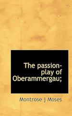 The Passion-Play of Oberammergau; af Montrose J. Moses