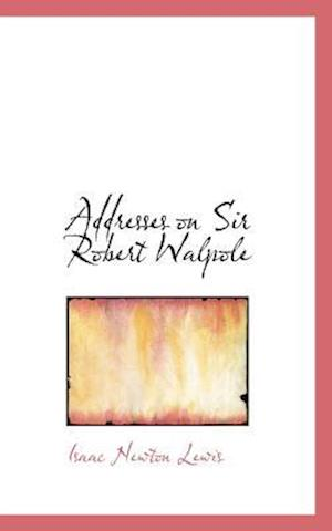 Addresses on Sir Robert Walpole af Isaac Newton Lewis