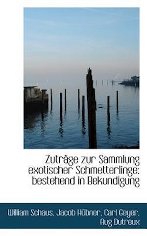 Zutr GE Zur Sammlung Exotischer Schmetterlinge af Jacob Hbner, Carl Geyer, William Schaus