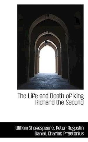 The Life and Death of King Richard the Second af Peter Augustin Daniel, Charles Praetorius, William Shakespeare