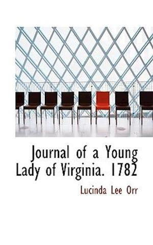 Journal of a Young Lady of Virginia. 1782 af Lucinda Lee Orr