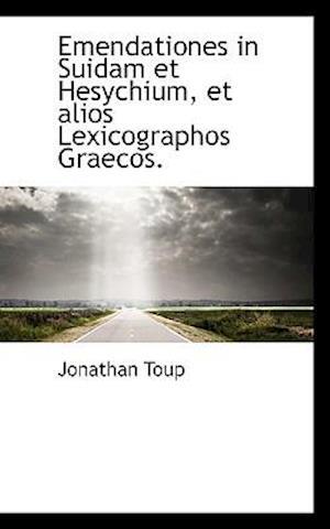 Emendationes in Suidam Et Hesychium, Et Alios Lexicographos Graecos. af Jonathan Toup