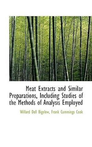 Meat Extracts and Similar Preparations, Including Studies of the Methods of Analysis Employed af Frank Cummings Cook, Willard Dell Bigelow