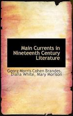 Main Currents in Nineteenth Century Literature af Diana White, Georg Morris Cohen Brandes, Mary Morison