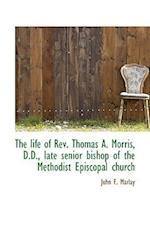 The Life of REV. Thomas A. Morris, D.D., Late Senior Bishop of the Methodist Episcopal Church af John F. Marlay