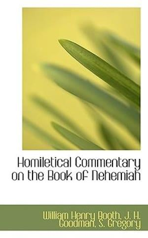 Homiletical Commentary on the Book of Nehemiah af S. Gregory, William Henry Booth, J. H. Goodman