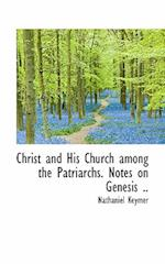 Christ and His Church Among the Patriarchs. Notes on Genesis .. af Nathaniel Keymer