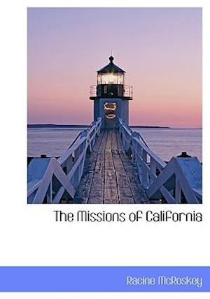 The Missions of California af Racine Mcroskey