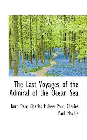 The Last Voyages of the Admiral of the Ocean Sea af Ruth Parr, Charles Mckew Parr, Charles Paul Mackie