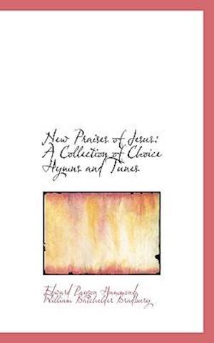 New Praises of Jesus af Edward Payson Hammond, William Batchelder Bradbury