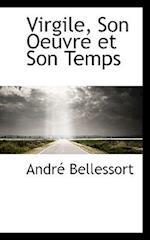 Virgile, Son Oeuvre Et Son Temps af Andre Bellessort