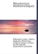 R Cr Ations Math Metiques af Edouard Lucas, Henry Auguste Delannoy, Charles Ange Laisant