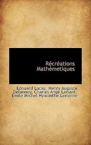 R Cr Ations Math Metiques af Charles Ange Laisant, Henry Auguste Delannoy, Edouard Lucas