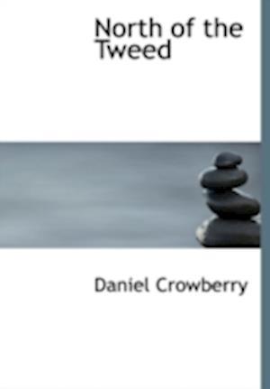 North of the Tweed af Daniel Crowberry