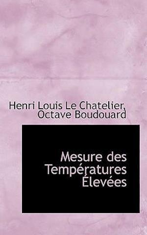 Mesure Des Temp Ratures Lev Es af Henri Louis Le Chatelier, Octave Boudouard