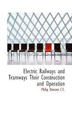 Electric Railways and Tramways Their Construction and Operation af Philip Dawson