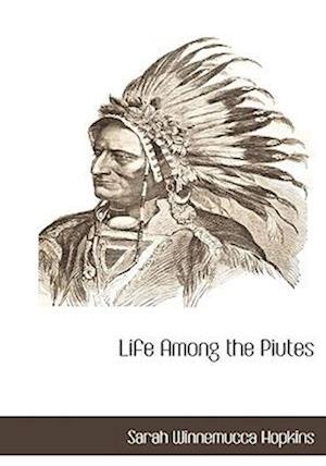 Life Among the Piutes af Sarah Winnemucca Hopkins