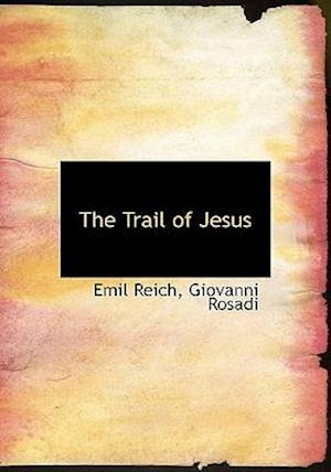 The Trail of Jesus af Giovanni Rosadi, Emil Reich