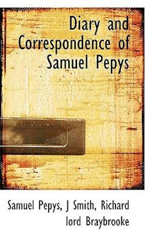 Diary and Correspondence of Samuel Pepys af Samuel Pepys, J. Smith, Richard lord Braybrooke