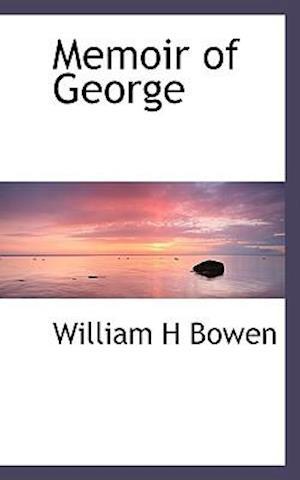 Memoir of George af William H. Bowen
