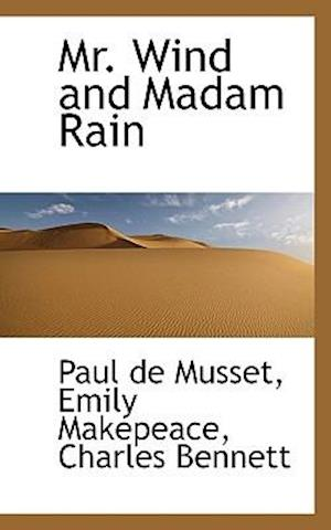 Mr. Wind and Madam Rain af Charles Bennett, Emily Makepeace, Paul De Musset
