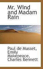Mr. Wind and Madam Rain af Charles Bennett, Emily Makepeace, Paul De Musset