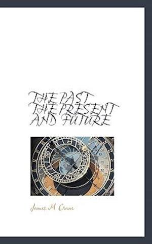 The Past the Present and Future af James M. Crane