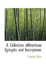 A Collection Ofamerican Epitaphs and Inscriptions af Timothy Alden